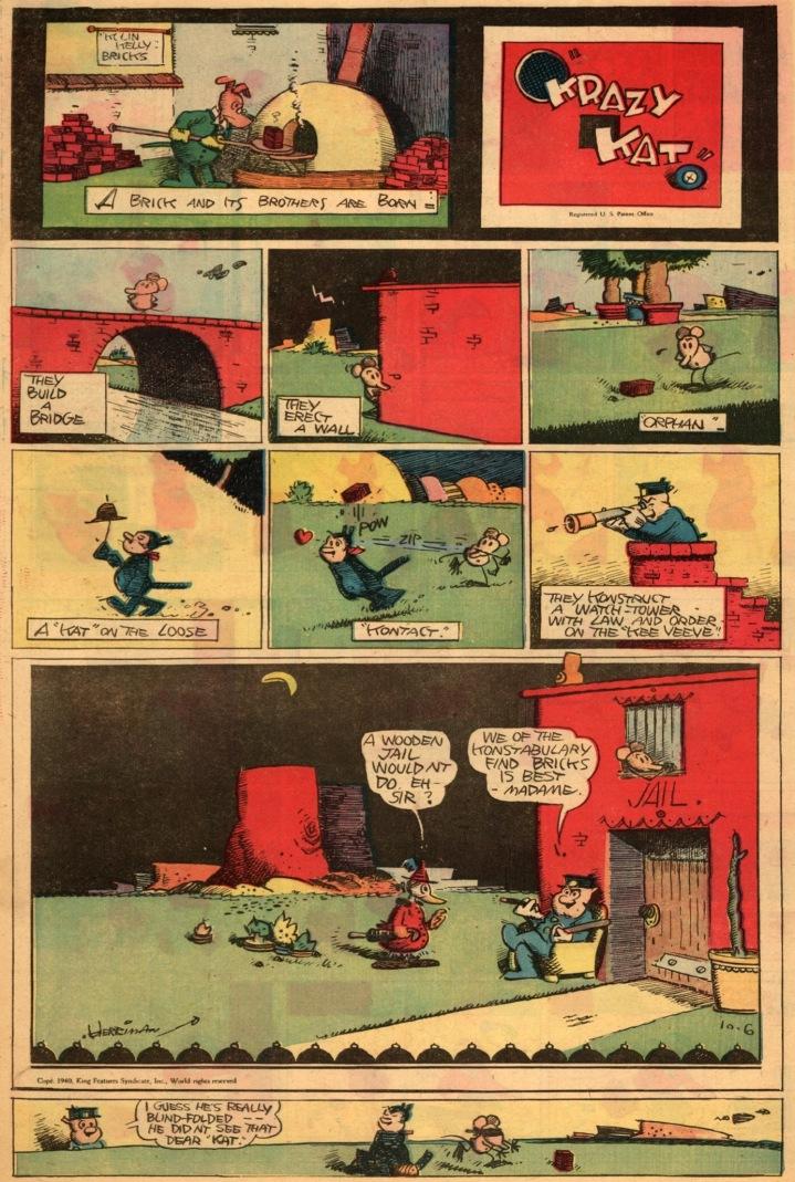 A mesma coisa que nos dá prazer também nos sufoca (outubro de 1940).Observe a piadinha secundária no último painel, a qual nos remete às origens da tirinha: Krazy e Ignatz apareceram pela primeira vez no rodapé de outra criação de George Herriman,